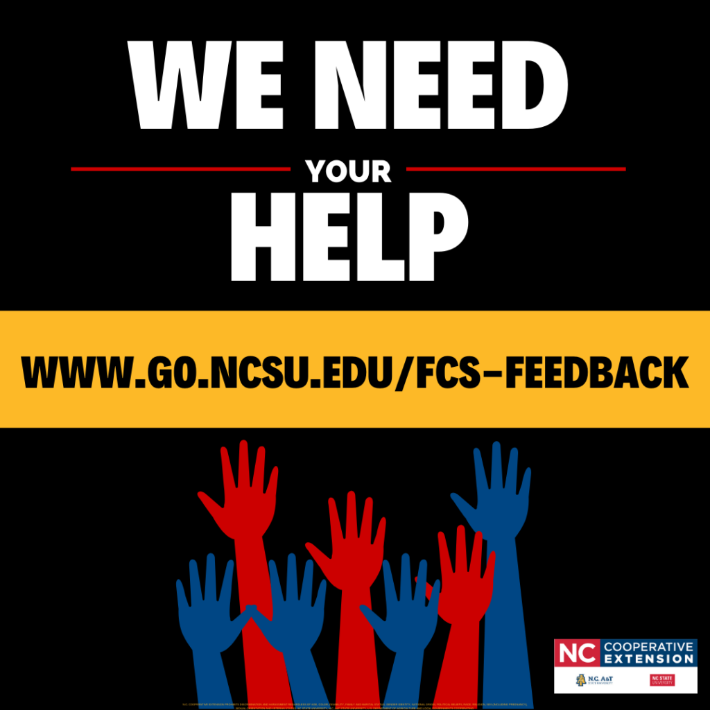 We need your help! Take our survey at www.go.ncsu.edu/fcs-feedback